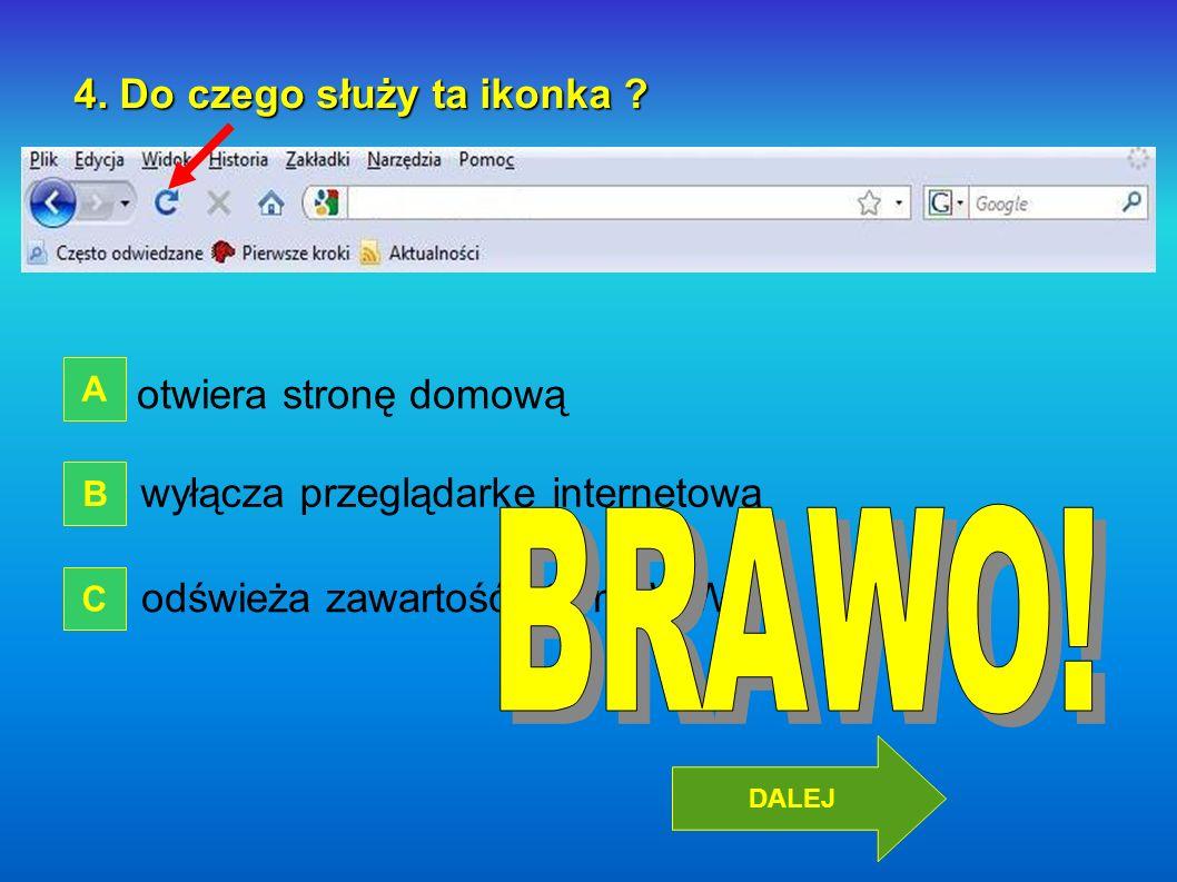 BRAWO! 4. Do czego służy ta ikonka otwiera stronę domową