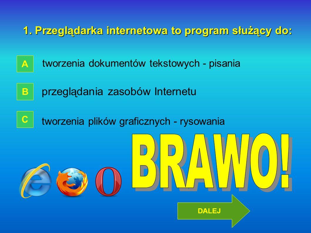 BRAWO! 1. Przeglądarka internetowa to program służący do: