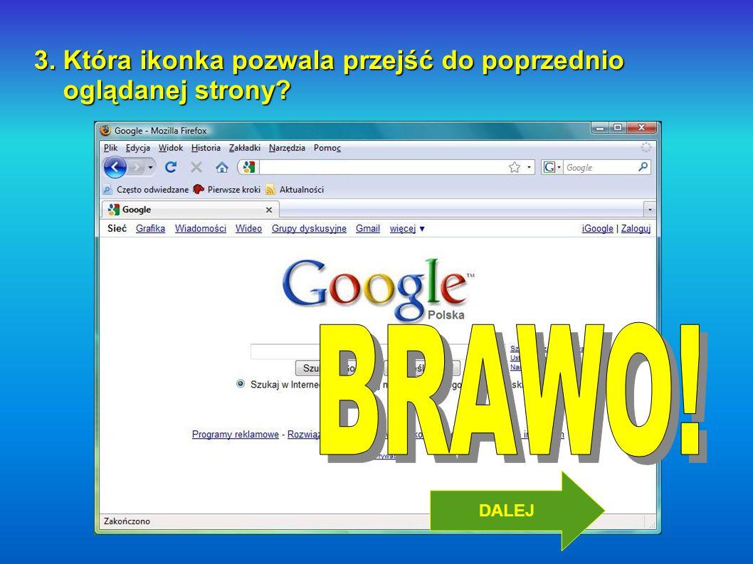 BRAWO! 3. Która ikonka pozwala przejść do poprzednio oglądanej strony