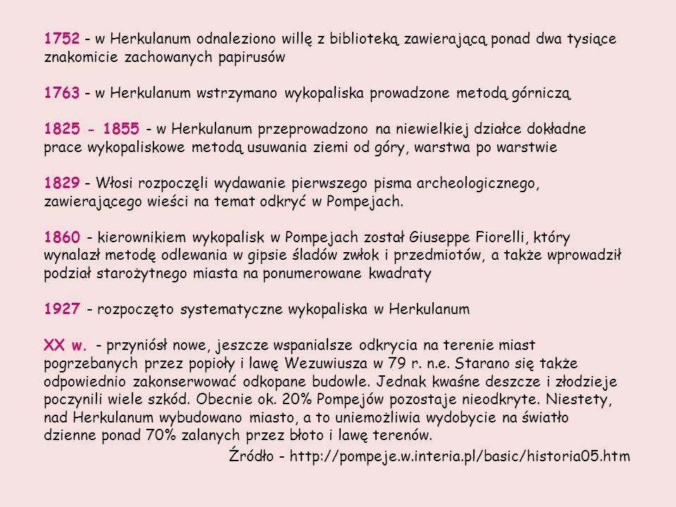 1752 - w Herkulanum odnaleziono willę z biblioteką zawierającą ponad dwa tysiące znakomicie zachowanych papirusów