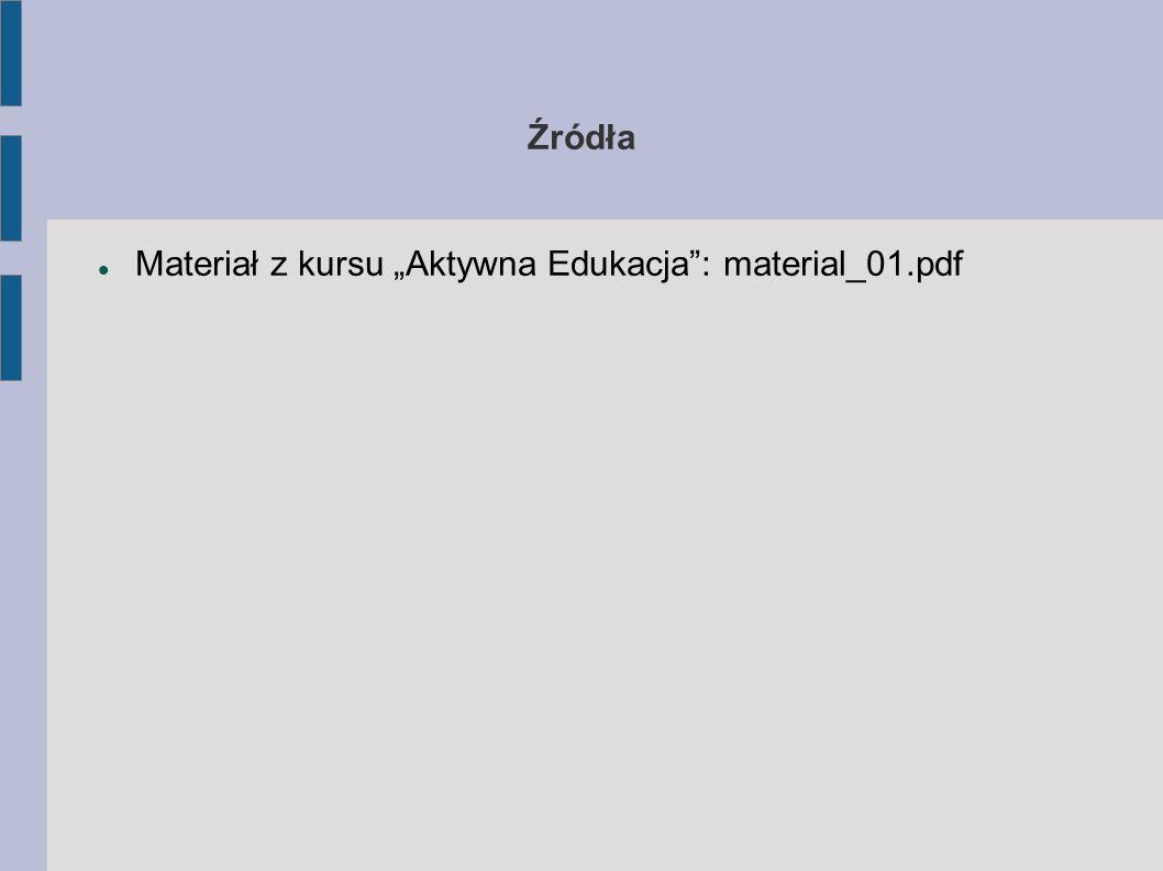 """Źródła Materiał z kursu """"Aktywna Edukacja : material_01.pdf"""