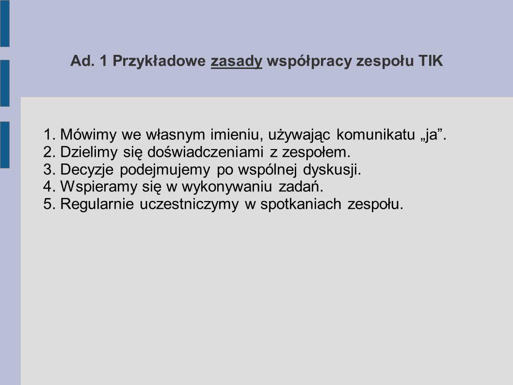 Ad. 1 Przykładowe zasady współpracy zespołu TIK