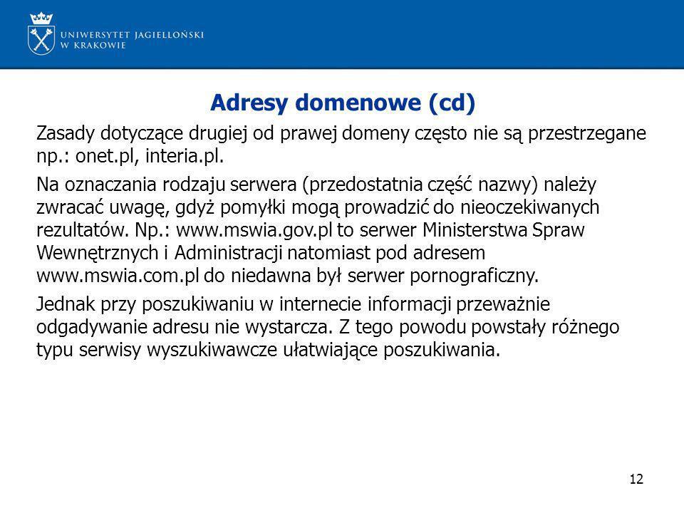 Adresy domenowe (cd) Zasady dotyczące drugiej od prawej domeny często nie są przestrzegane np.: onet.pl, interia.pl.
