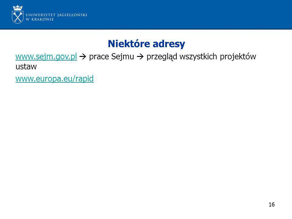 Niektóre adresy www.sejm.gov.pl  prace Sejmu  przegląd wszystkich projektów ustaw.