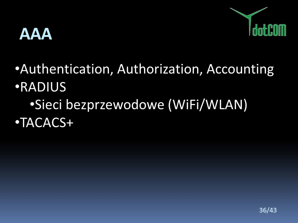 AAA Authentication, Authorization, Accounting RADIUS