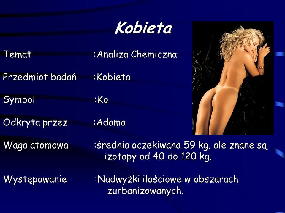 Kobieta Temat :Analiza Chemiczna Przedmiot badań :Kobieta Symbol :Ko