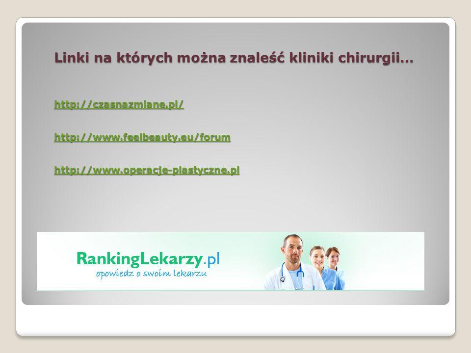 Linki na których można znaleść kliniki chirurgii… http://czasnazmiane