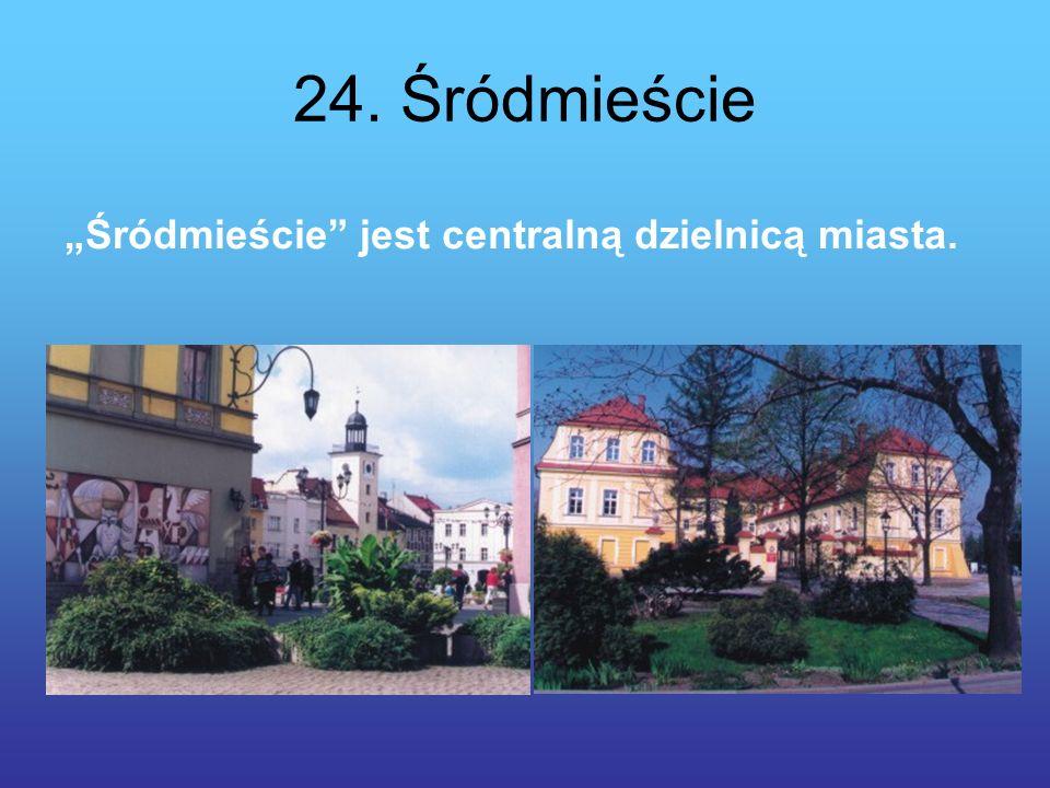 """24. Śródmieście """"Śródmieście jest centralną dzielnicą miasta."""