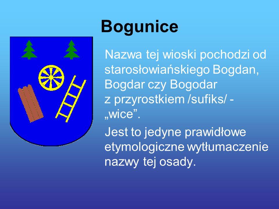 """Bogunice Nazwa tej wioski pochodzi od starosłowiańskiego Bogdan, Bogdar czy Bogodar z przyrostkiem /sufiks/ - """"wice ."""