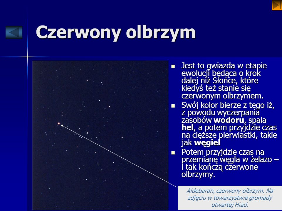 Czerwony olbrzymJest to gwiazda w etapie ewolucji będąca o krok dalej niż Słońce, które kiedyś też stanie się czerwonym olbrzymem.