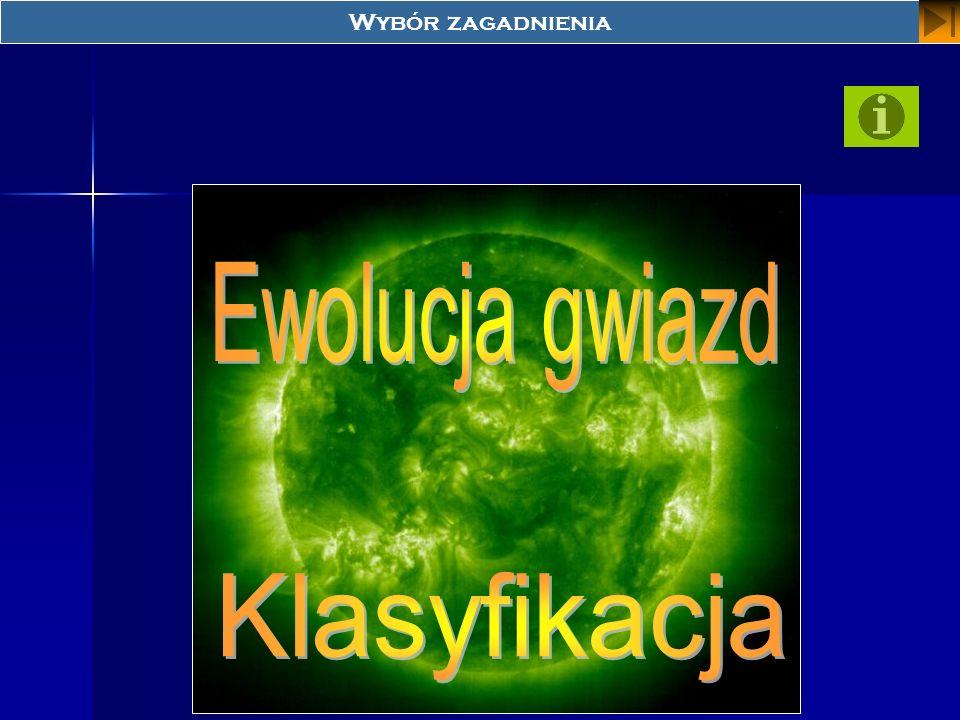 Wybór zagadnienia Ewolucja gwiazd Klasyfikacja