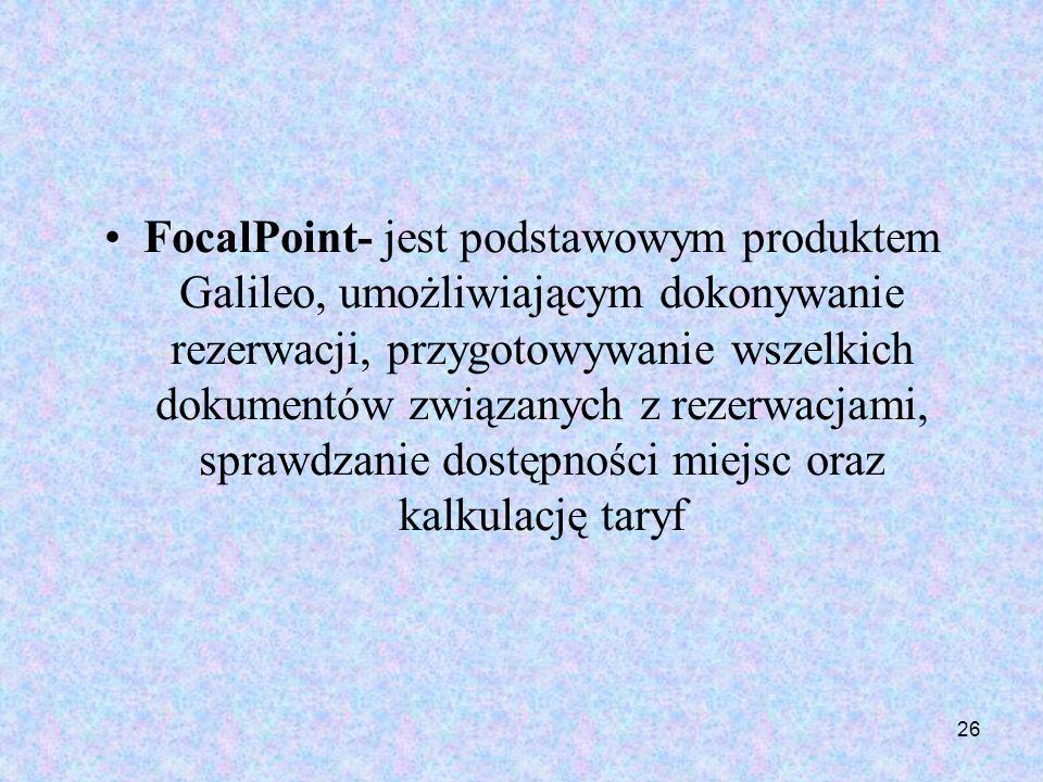 FocalPoint- jest podstawowym produktem Galileo, umożliwiającym dokonywanie rezerwacji, przygotowywanie wszelkich dokumentów związanych z rezerwacjami, sprawdzanie dostępności miejsc oraz kalkulację taryf