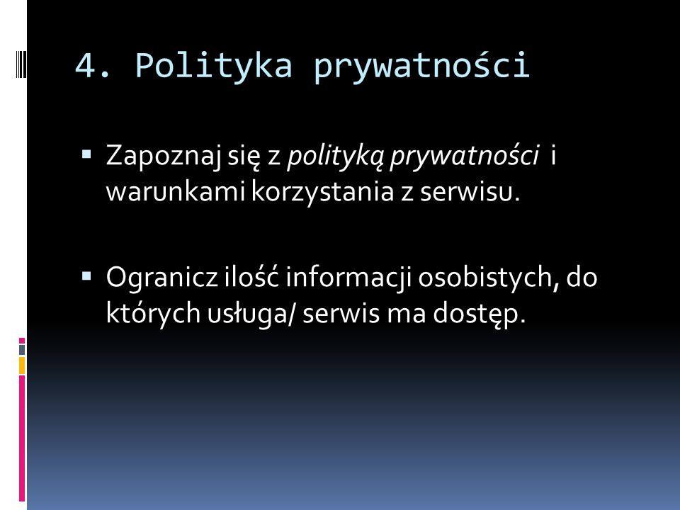 4. Polityka prywatności Zapoznaj się z polityką prywatności i warunkami korzystania z serwisu.