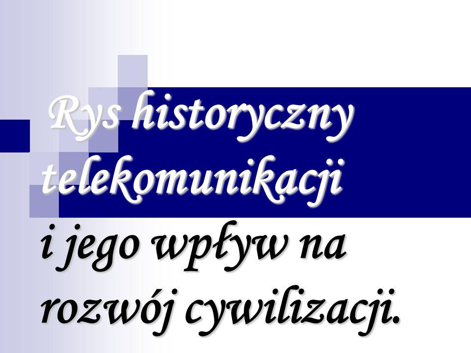 Rys historyczny telekomunikacji i jego wpływ na rozwój cywilizacji.