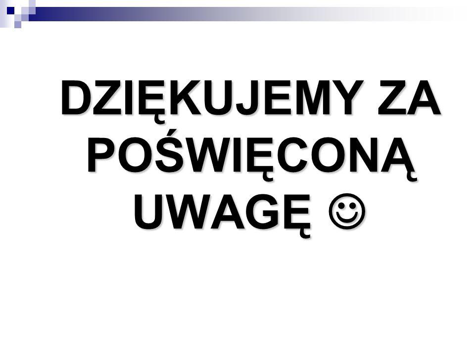 DZIĘKUJEMY ZA POŚWIĘCONĄ UWAGĘ 