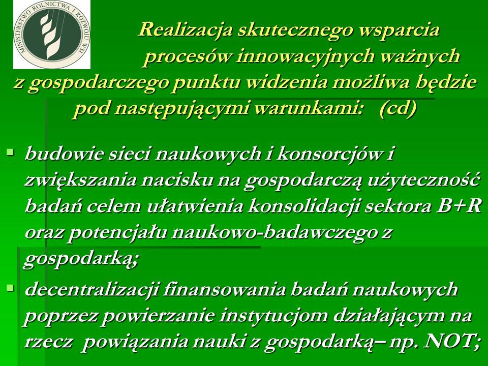 Realizacja skutecznego wsparcia procesów innowacyjnych ważnych z gospodarczego punktu widzenia możliwa będzie pod następującymi warunkami: (cd)