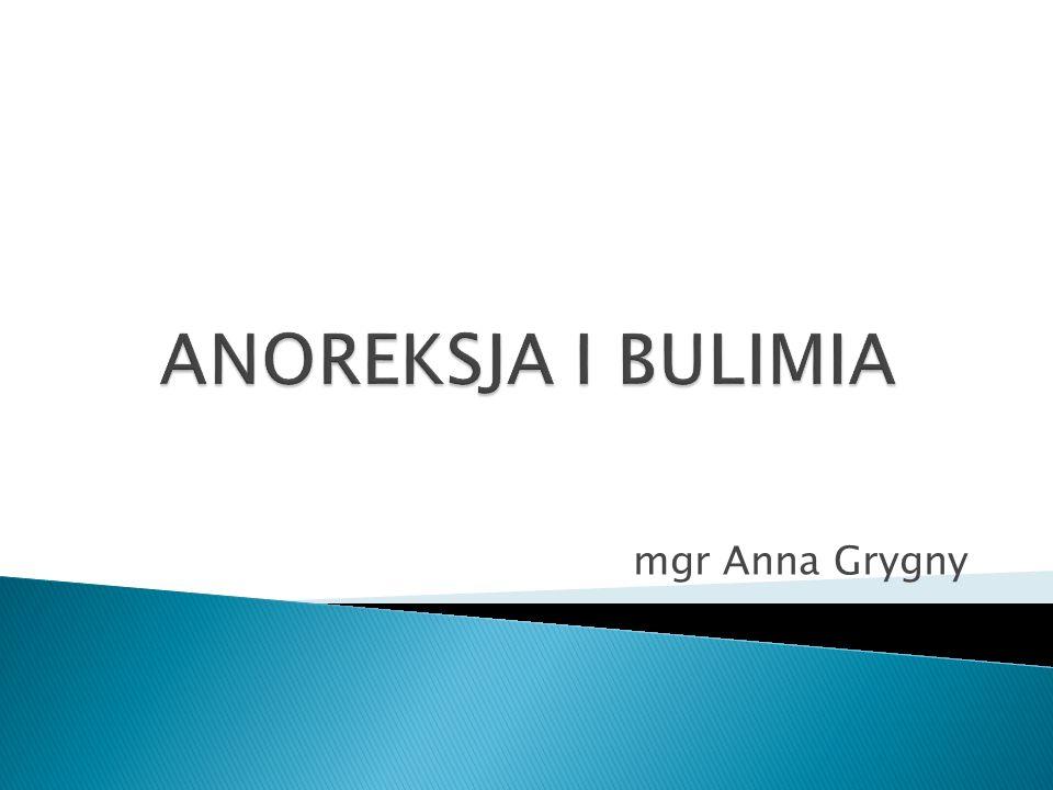 ANOREKSJA I BULIMIA mgr Anna Grygny