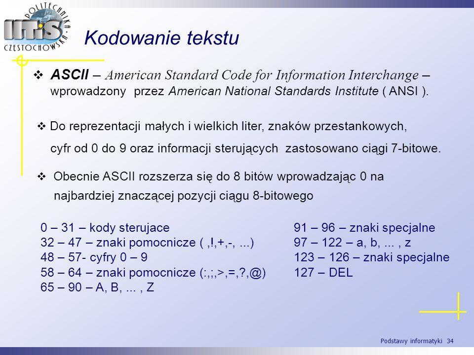Kodowanie tekstu ASCII – American Standard Code for Information Interchange – wprowadzony przez American National Standards Institute ( ANSI ).