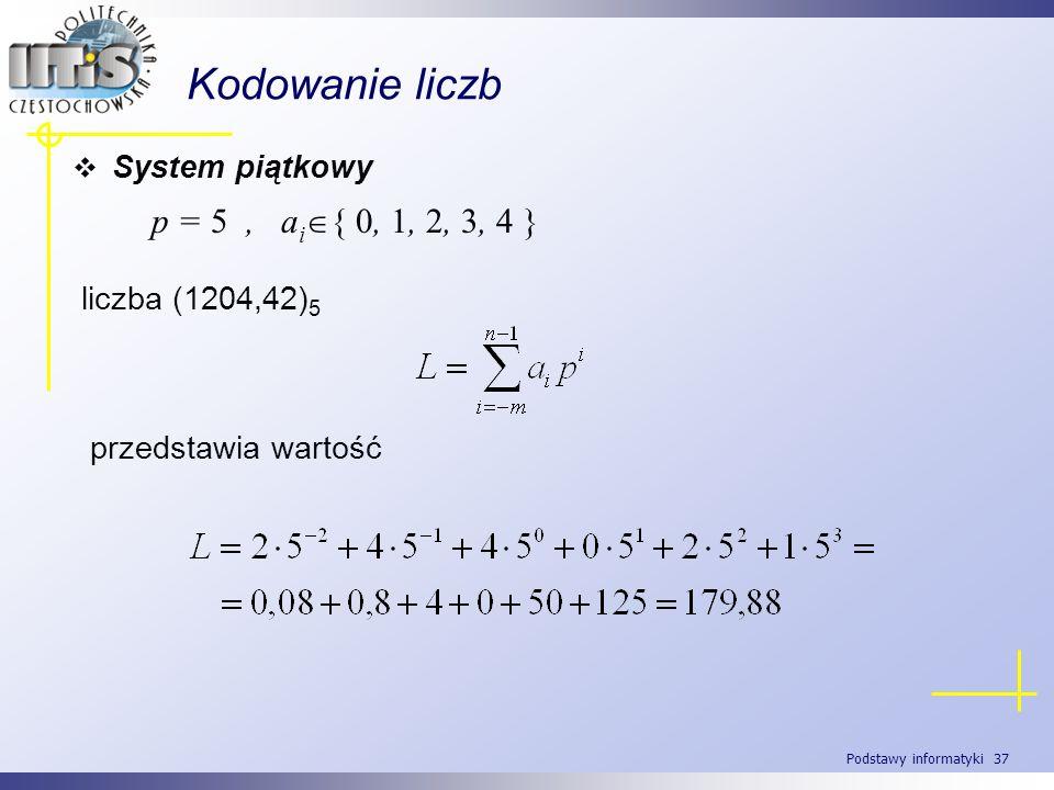 Kodowanie liczb p = 5 , ai{ 0, 1, 2, 3, 4 } System piątkowy