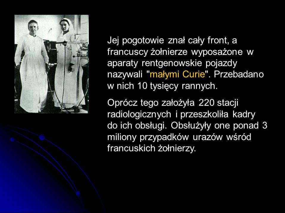 Jej pogotowie znał cały front, a francuscy żołnierze wyposażone w aparaty rentgenowskie pojazdy nazywali małymi Curie . Przebadano w nich 10 tysięcy rannych.