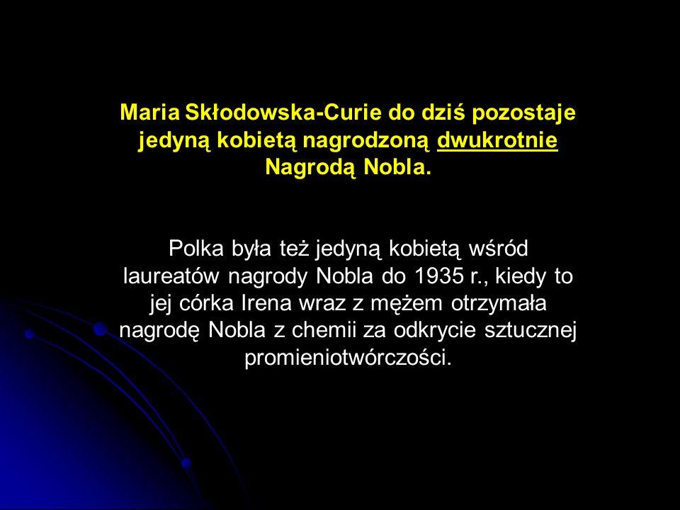 Maria Skłodowska-Curie do dziś pozostaje jedyną kobietą nagrodzoną dwukrotnie Nagrodą Nobla.