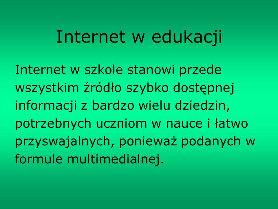 Internet w edukacji Internet w szkole stanowi przede