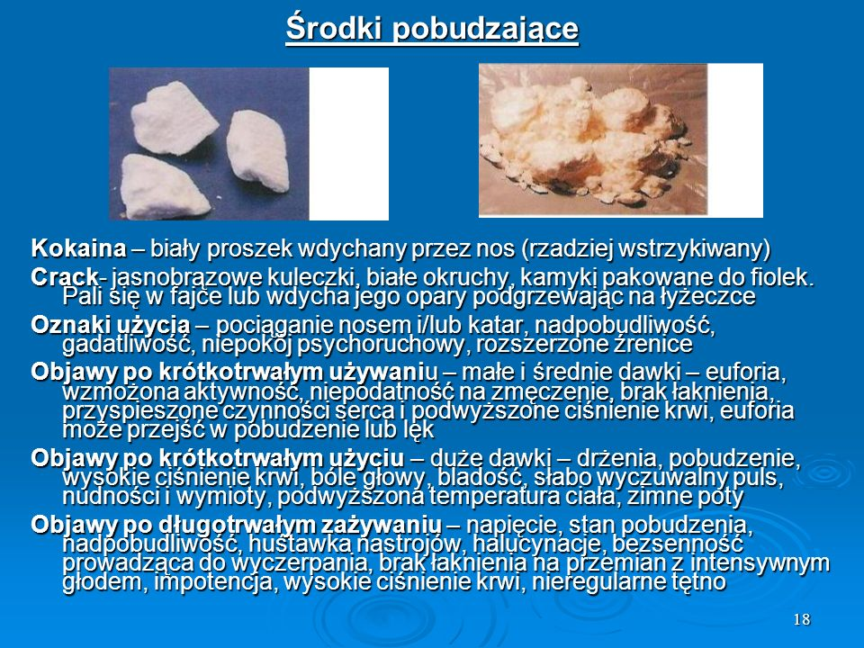 Środki pobudzająceKokaina – biały proszek wdychany przez nos (rzadziej wstrzykiwany)