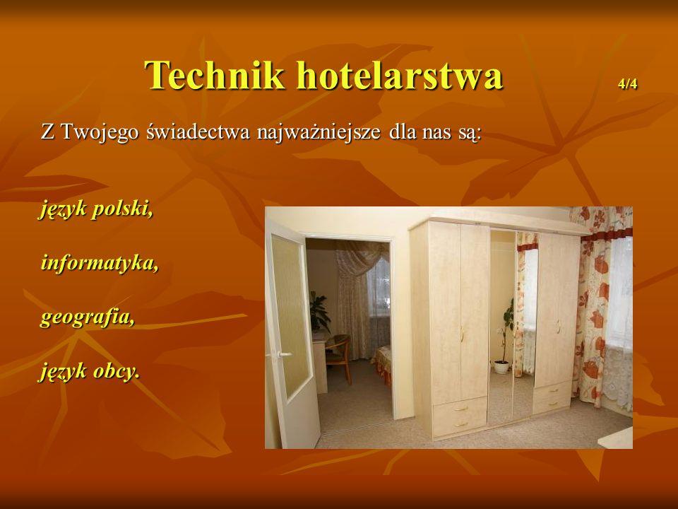 Technik hotelarstwa 4/4 Z Twojego świadectwa najważniejsze dla nas są: