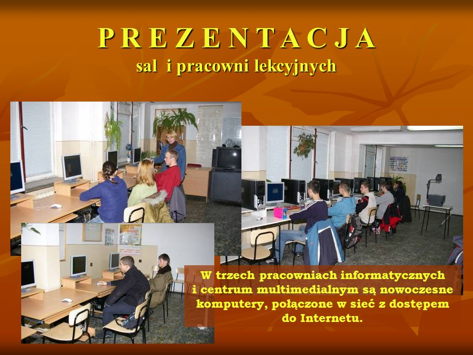 P R E Z E N T A C J A sal i pracowni lekcyjnych