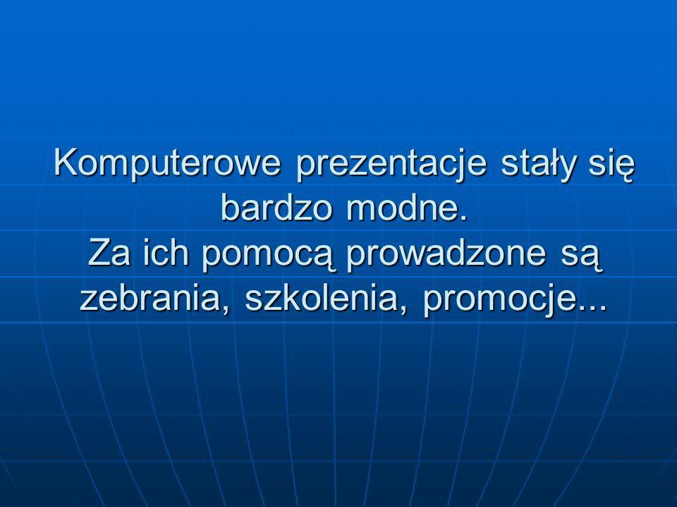 Komputerowe prezentacje stały się bardzo modne