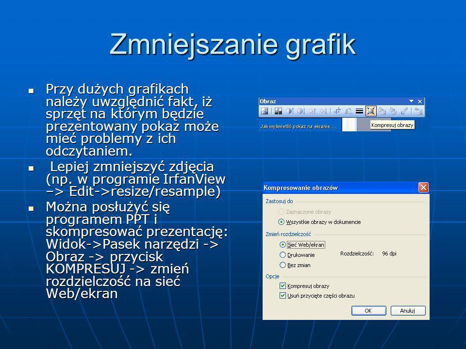 Zmniejszanie grafikPrzy dużych grafikach należy uwzględnić fakt, iż sprzęt na którym będzie prezentowany pokaz może mieć problemy z ich odczytaniem.