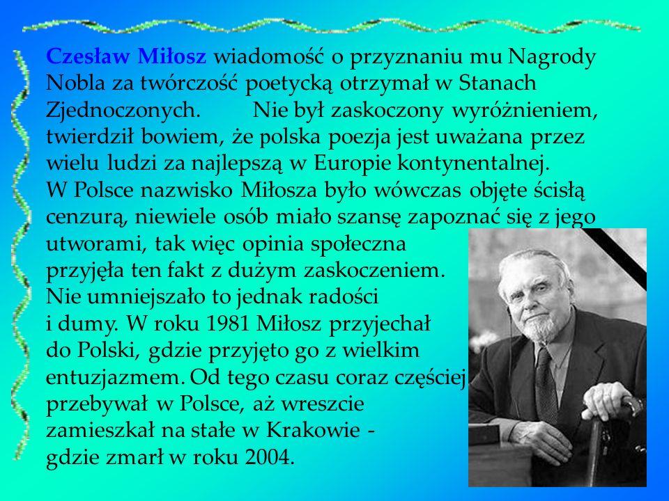 Czesław Miłosz wiadomość o przyznaniu mu Nagrody Nobla za twórczość poetycką otrzymał w Stanach Zjednoczonych.