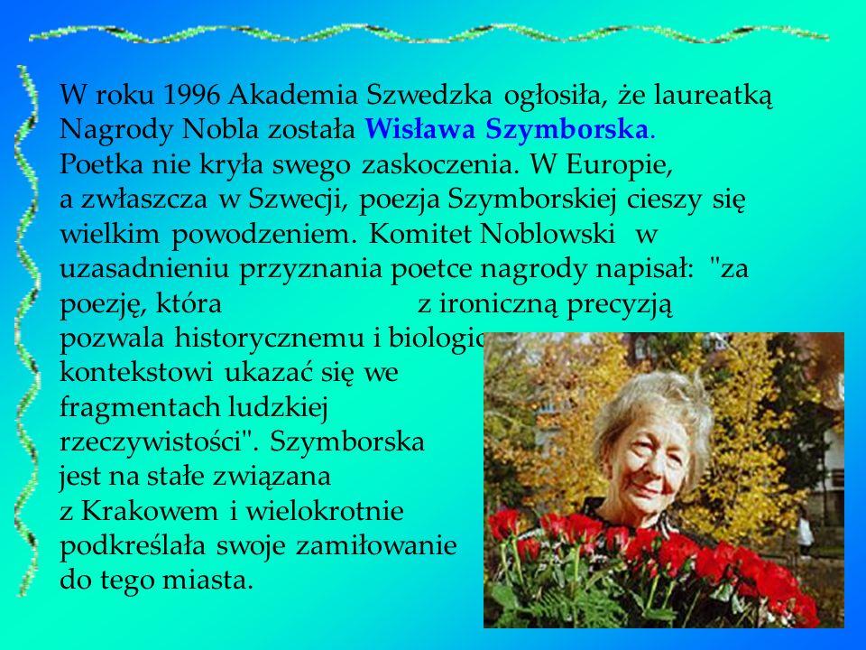 W roku 1996 Akademia Szwedzka ogłosiła, że laureatką Nagrody Nobla została Wisława Szymborska.