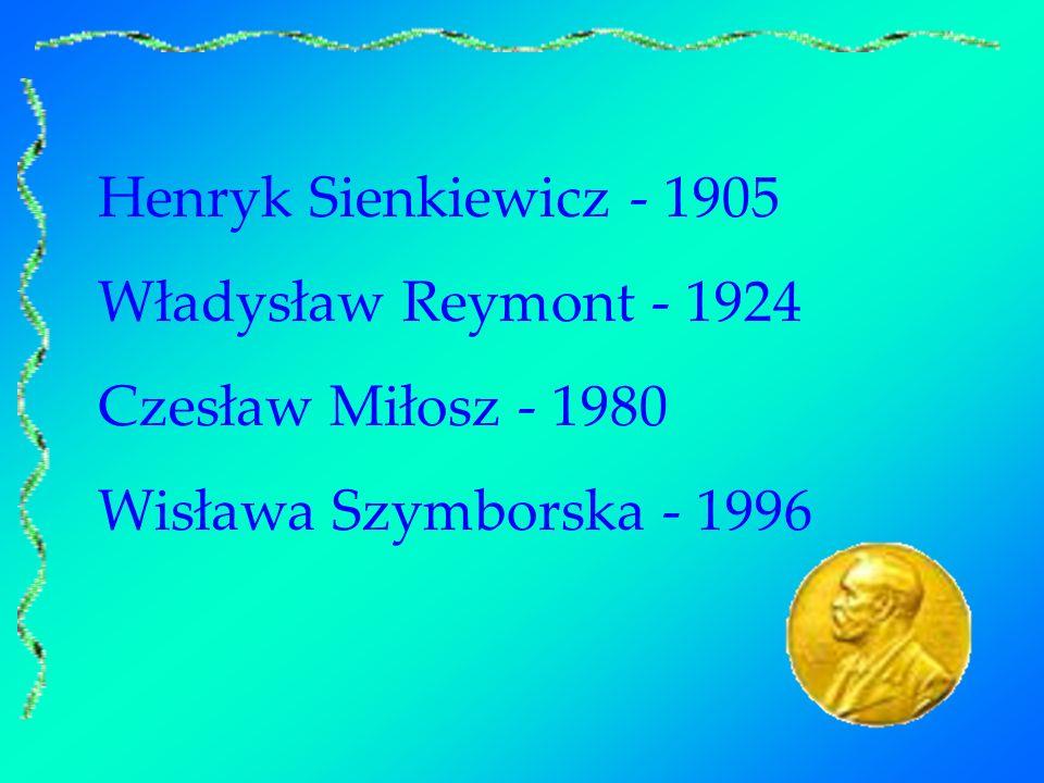 Henryk Sienkiewicz - 1905 Władysław Reymont - 1924 Czesław Miłosz - 1980 Wisława Szymborska - 1996