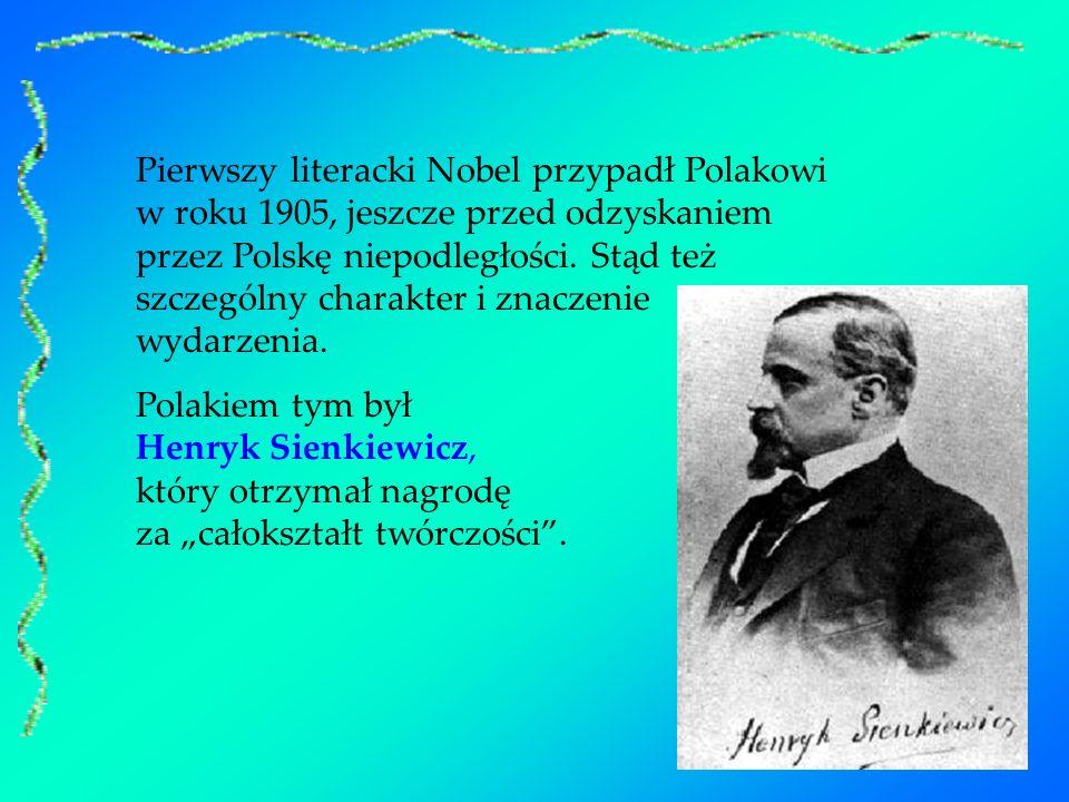 Pierwszy literacki Nobel przypadł Polakowi w roku 1905, jeszcze przed odzyskaniem przez Polskę niepodległości. Stąd też szczególny charakter i znaczenie wydarzenia.