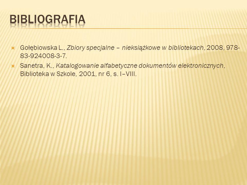 Bibliografia Gołębiowska L., Zbiory specjalne – nieksiążkowe w bibliotekach, 2008, 978-83-924008-3-7.