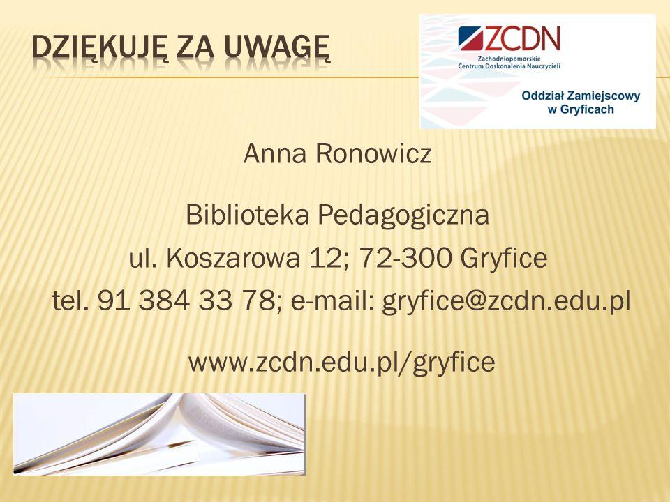 DZIĘKUJĘ ZA UWAGĘ Anna Ronowicz Biblioteka Pedagogiczna