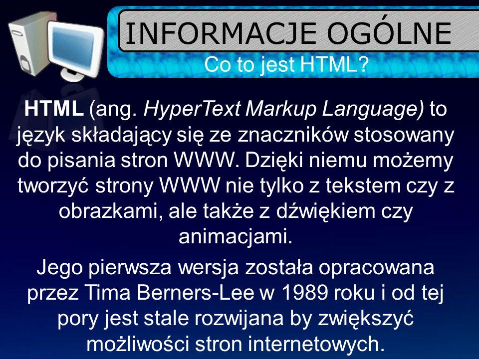INFORMACJE OGÓLNE Co to jest HTML