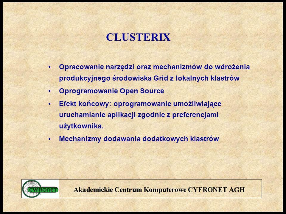 CLUSTERIX Opracowanie narzędzi oraz mechanizmów do wdrożenia produkcyjnego środowiska Grid z lokalnych klastrów.