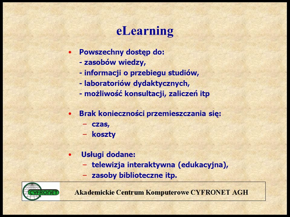 eLearning Powszechny dostęp do: - zasobów wiedzy,