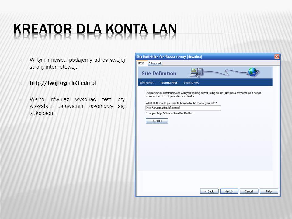Kreator dla konta lan W tym miejscu podajemy adres swojej strony internetowej: http://TwojLogin.lo3.edu.pl.