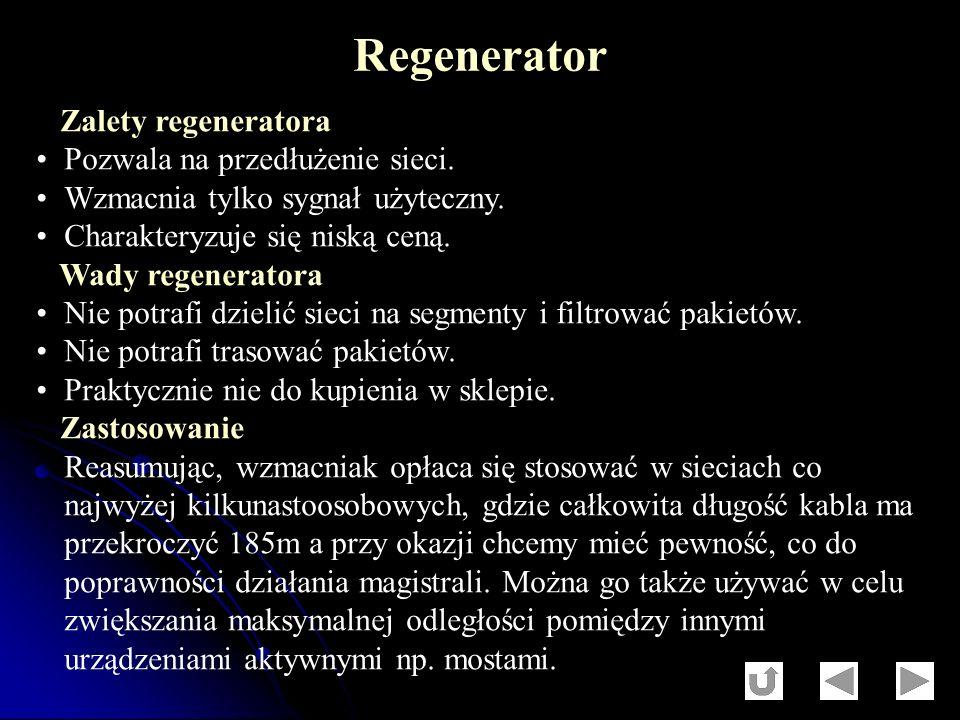 Regenerator Zalety regeneratora Pozwala na przedłużenie sieci.