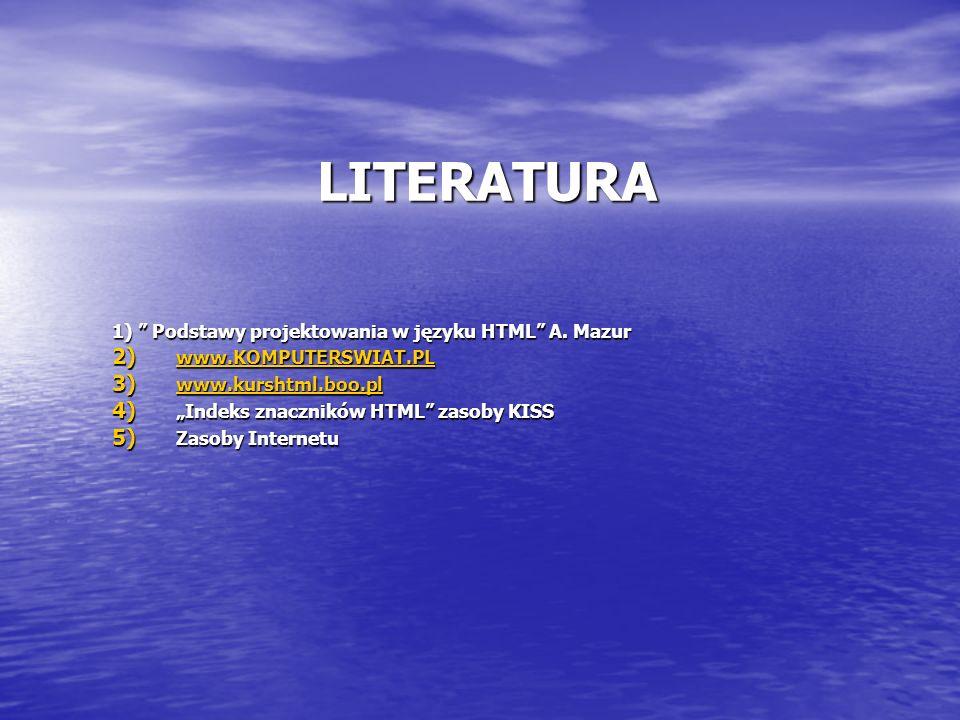 LITERATURA 1) Podstawy projektowania w języku HTML A. Mazur