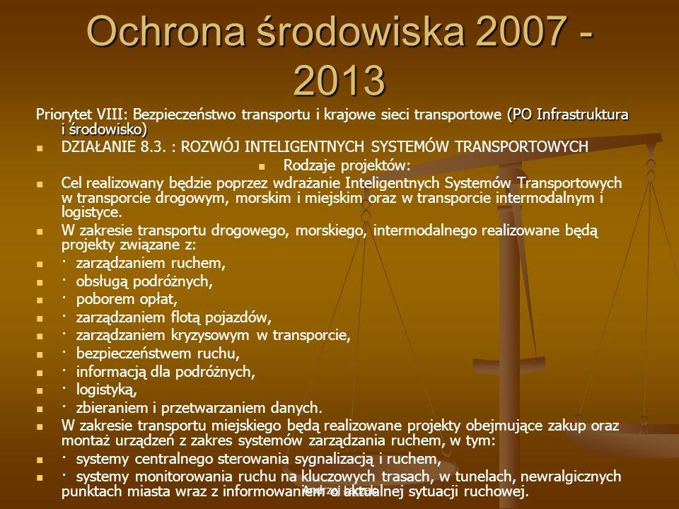 Ochrona środowiska 2007 - 2013 Priorytet VIII: Bezpieczeństwo transportu i krajowe sieci transportowe (PO Infrastruktura i środowisko)