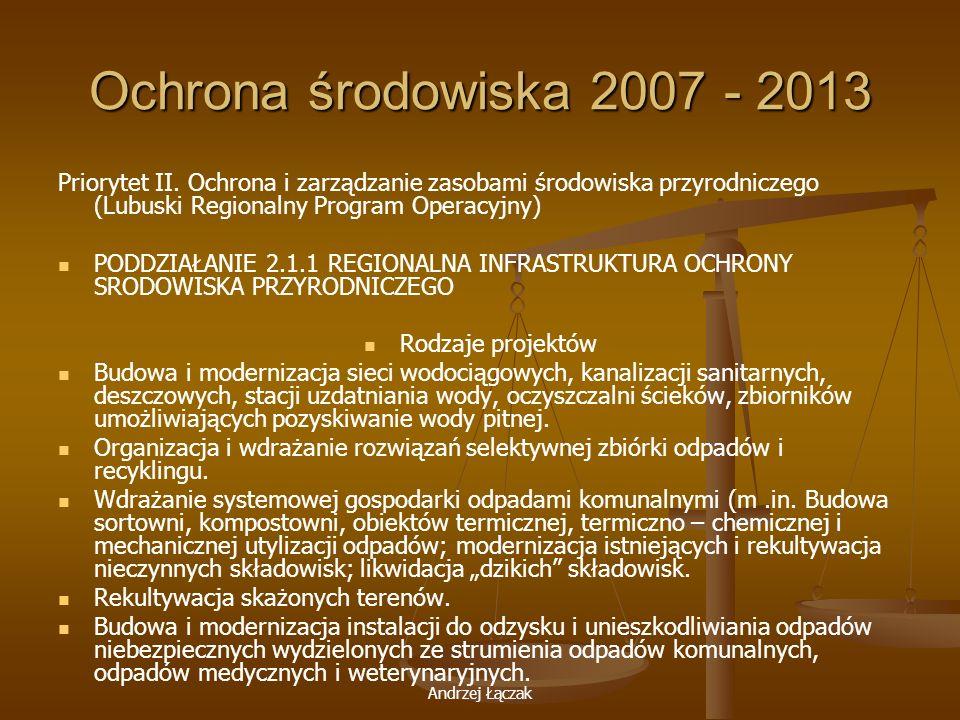 Ochrona środowiska 2007 - 2013 Priorytet II. Ochrona i zarządzanie zasobami środowiska przyrodniczego (Lubuski Regionalny Program Operacyjny)