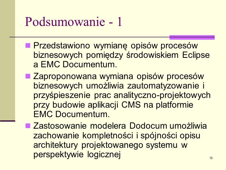 Podsumowanie - 1 Przedstawiono wymianę opisów procesów biznesowych pomiędzy środowiskiem Eclipse a EMC Documentum.
