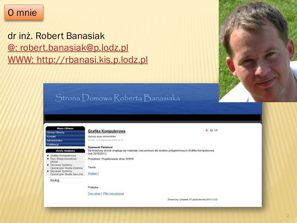 O mnie dr inż. Robert Banasiak @: robert.banasiak@p.lodz.pl WWW: http://rbanasi.kis.p.lodz.pl