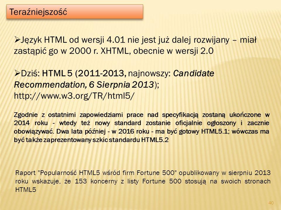 Teraźniejszość Język HTML od wersji 4.01 nie jest już dalej rozwijany – miał zastąpić go w 2000 r. XHTML, obecnie w wersji 2.0.