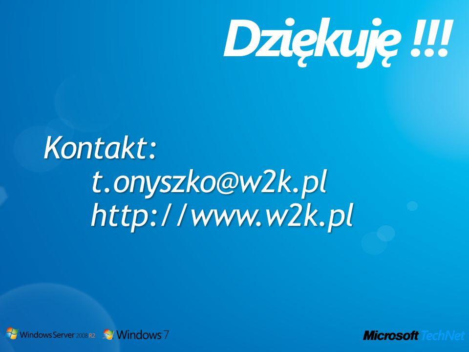 Dziękuję !!! Kontakt: t.onyszko@w2k.pl http://www.w2k.pl