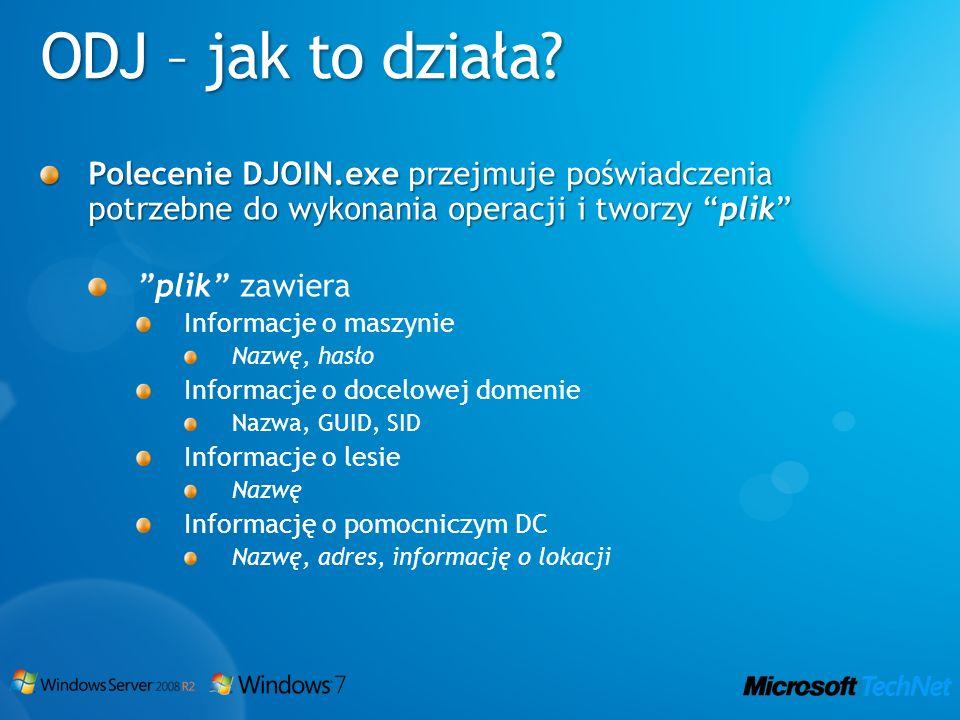 ODJ – jak to działa Polecenie DJOIN.exe przejmuje poświadczenia potrzebne do wykonania operacji i tworzy plik